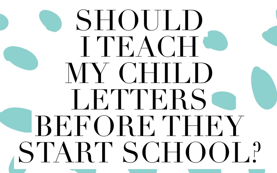 Should I teach my child letters before they start school?