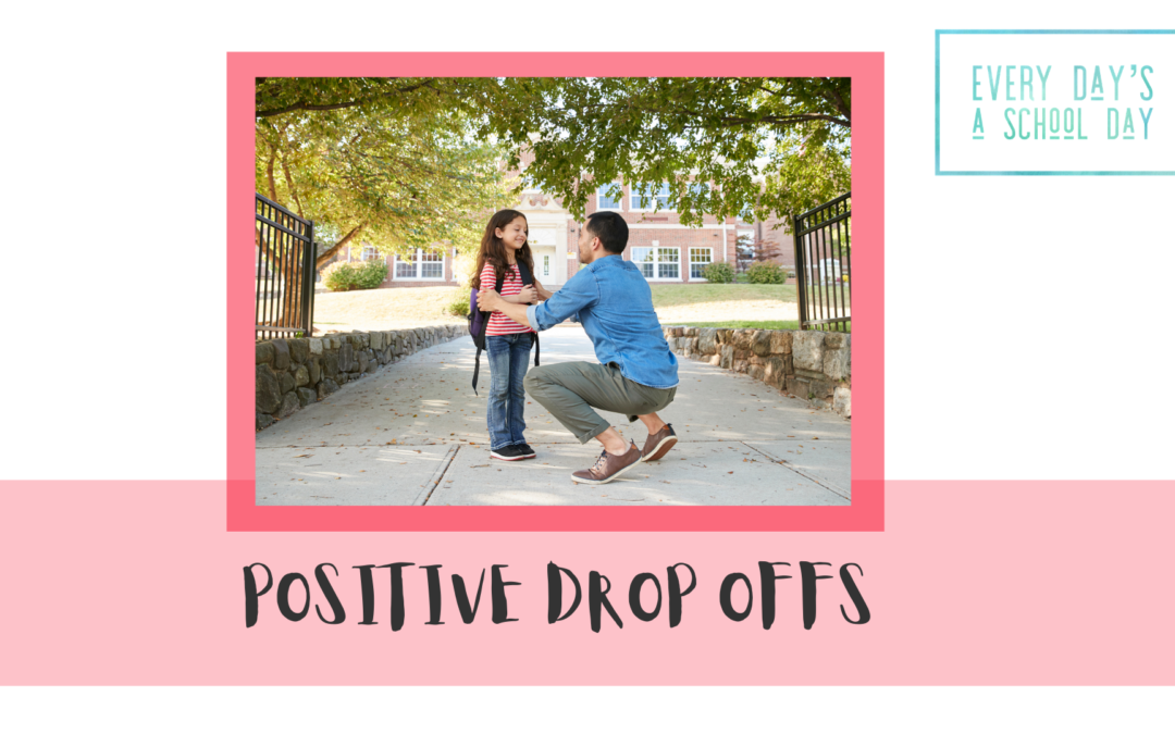Planning for positive School drop offs – for you and your little one.